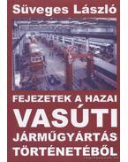 Fejezetek a hazai vasúti járműgyártás történetéből