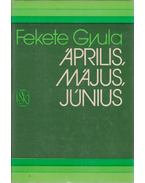 Április, május, június - Fekete Gyula