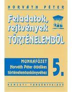 Feladatok, rejtvények történelemből 5. - Horváth Péter