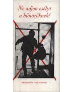 Ne adjon esélyt a bűnözőnek! - Fenyvesi Csaba