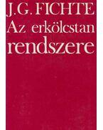 Az erkölcstan rendszere - Fichte, Johann Gottlieb