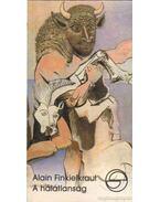 A hálátlanság - Finkielkraut, Alain