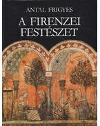 A firenzei festészet és társadalmi háttere - Antal Frigyes