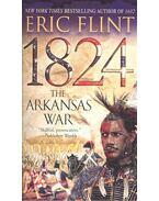 1824: The Arkansas War - FLINT, ERIC