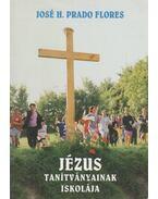 Jézus tanítványainak iskolája - Flores, José H. Prado