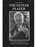 The Guitar Player: The life and the art of László Szendrey-Karper - Fodor Lajos
