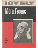 Így élt Móra Ferenc - Földes Anna