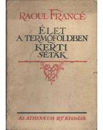 Élet a termőföldben; Kerti séták - Francé, Raoul H.