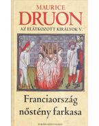Franciaország nőstényfarkasa - Maurice Druon