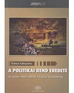 A politikai rend eredete - Francis Fukuyama