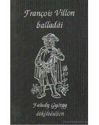 Francois Villon balladái - Francois Villon