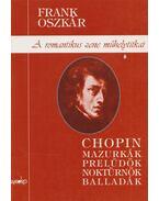 Chopin: mazurkák, prelűdök, noktürnök, balladák - Frank Oszkár