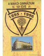 A Makói Gimnázium 101 éve 1985-1996 - Franyó Róbert (szerk.)