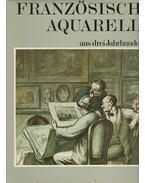 Französische Aquarelle aus drei Jahrhunderten