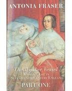 The Weaker Vessel: Woman's Lot in Seventeenth-Century England - Fraser, Antonia