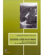 Jegyzetek a kései hagyatékból II. - A nihilizmusról és az emberfeletti emberről - Friedrich Nietzsche
