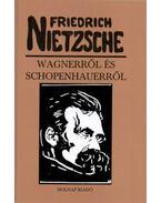 Wagnerről és Schopenhauerről - Friedrich Nietzsche