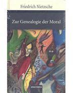 Zur Genealogie der Moral - Friedrich Nietzsche