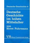 Deutsche Geschichte im hohen Mittelalter - FUHRMANN, HORST