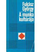 A munka kultúrája - Fukász György