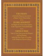 Fába Faragva - ins Holz Geschnitzt - Carved in Wood - Fülep Katalin
