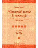 MÁTYUSFÖLDI RÓZSÁK ÉS BOGÁNCSOK III. K-NY - ÜKH 2009 - Gágyor József