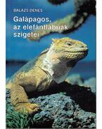 Galápagos, az elefántlábúak szigetei (dedikált) - Balázs Dénes