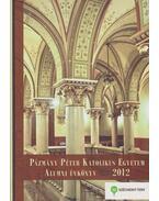 Pázmány Péter Katolikus Egyetem Alumni Évkönyv 2012 - Gáspár Kinga (szerk.)