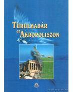 Turulmadár az Akropoliszon - Gazdag István