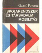 Iskolarendszer és társadalmi mobilitás - Gazsó Ferenc