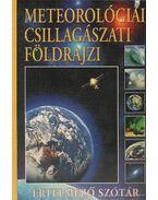 Meteorológiai csillagászati földrajzi értelmező szótár - Gerencsér Ferenc