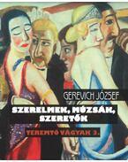 Teremtő vágyak 3. - Szerelmek, múzsák, szeretők - Gerevich József
