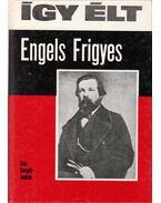 Így élt Engels Frigyes - Gergely András