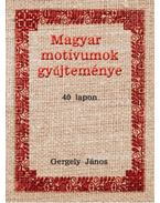 Magyar motívumok gyűjteménye 40 lapon - Gergely János