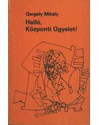Halló, Központi Ügyelet! - Gergely Mihály