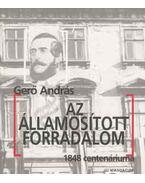 Az államosított forradalom 1848 centenáriuma - Gerő András