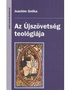 Az Újszövetség teológiája - Gnilka, Joachim