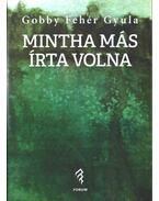 Mintha más írta volna - Válogatott novellák - Gobby Fehér Gyula