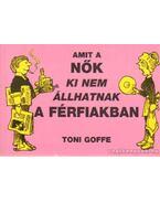 Amit a nők ki nem állahatnak a férfiakban - Goffe, Toni