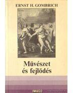 Művészet és fejlődés - Gombrich, Ernst H.