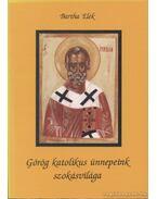 Görög katolikus ünnepeink szokásvilága
