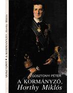 A kormányzó, Horthy Miklós - Gosztonyi Péter