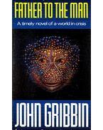 Father to the Man - Gribbin, John