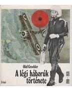 A légi háborúk története 1910-1970 - Groehler, Olaf