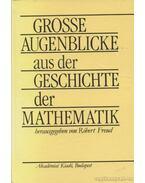 Grosse Augenblicke aus der Geschichte der Mathematik