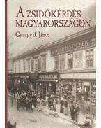A zsidókérdés Magyarországon - Gyurgyák János
