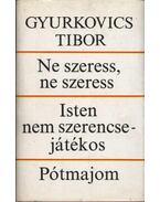 Ne szeress, ne szeress / Isten nem szerencsejátékos / Pótmajom - Gyurkovics Tibor