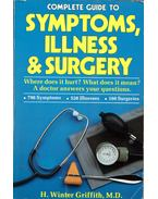 Complete Guide to Symptoms, Illness & Surgery - H. Winter Griffith