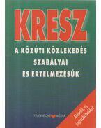 KRESZ - A közúti közlekedés szabályai és értelmezésük - Hack Emil