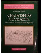 A hadviselés művészete a kezdetektől a magyar államalapításig